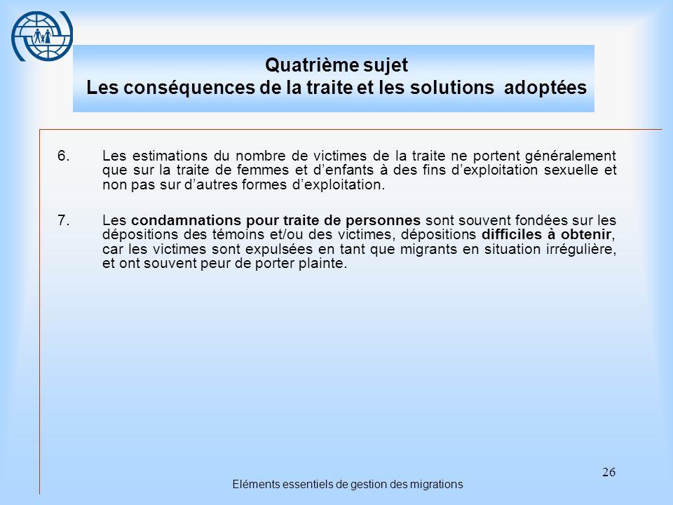 26 Eléments essentiels de gestion des migrations Quatrième sujet Les conséquences de la traite et les solutions adoptées 6.