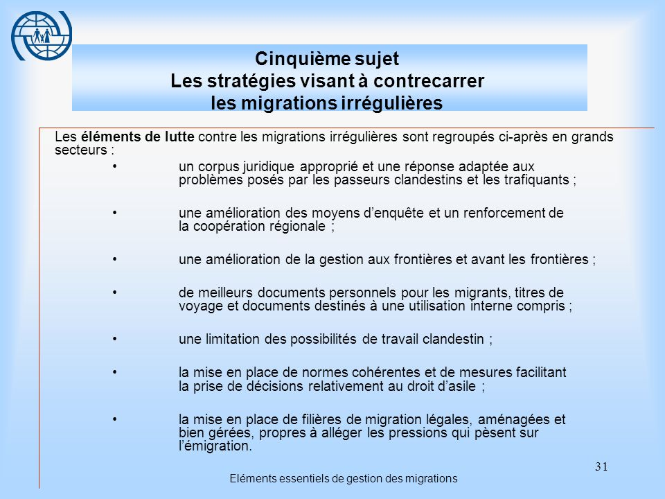 31 Eléments essentiels de gestion des migrations Cinquième sujet Les stratégies visant à contrecarrer les migrations irrégulières Les éléments de lutt