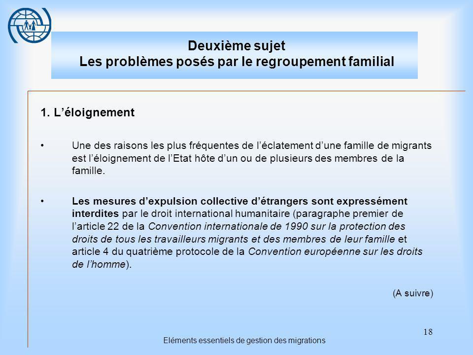 18 Eléments essentiels de gestion des migrations Deuxième sujet Les problèmes posés par le regroupement familial 1.