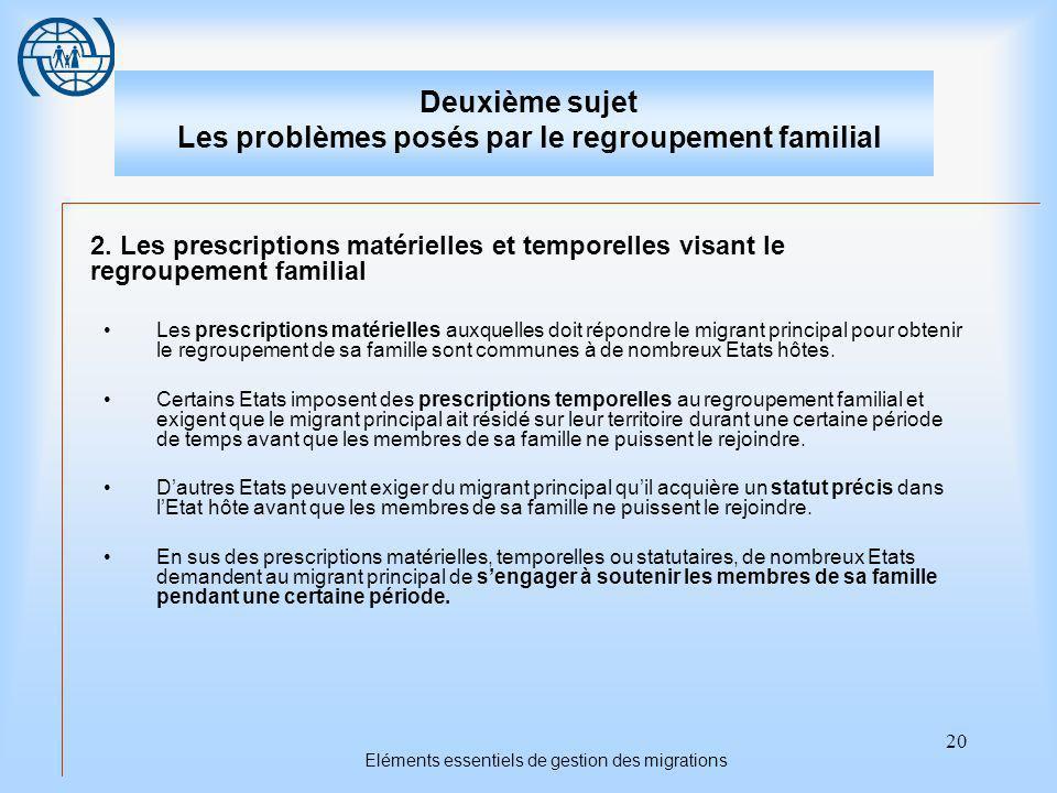 20 Eléments essentiels de gestion des migrations Deuxième sujet Les problèmes posés par le regroupement familial 2.