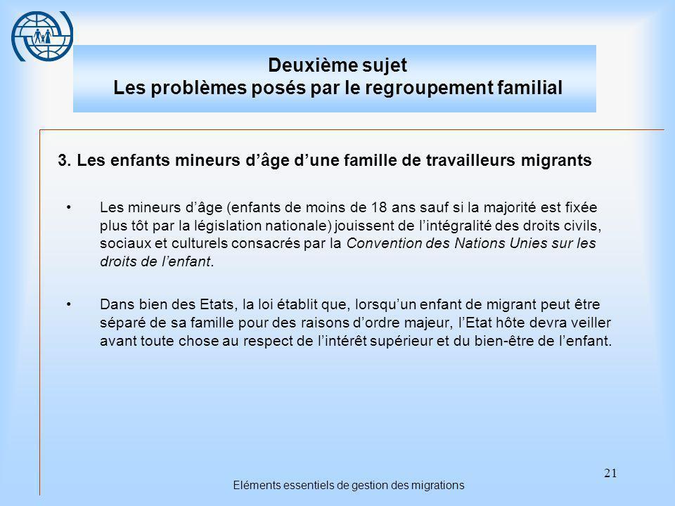 21 Eléments essentiels de gestion des migrations Deuxième sujet Les problèmes posés par le regroupement familial 3.
