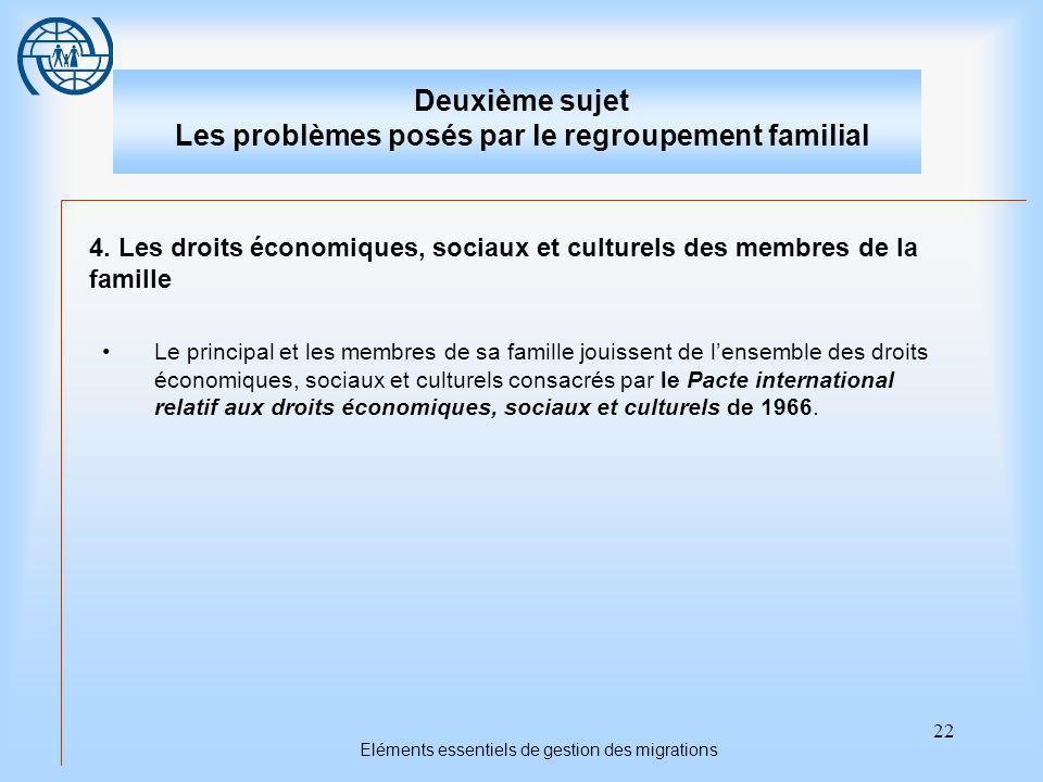 22 Eléments essentiels de gestion des migrations Deuxième sujet Les problèmes posés par le regroupement familial 4.