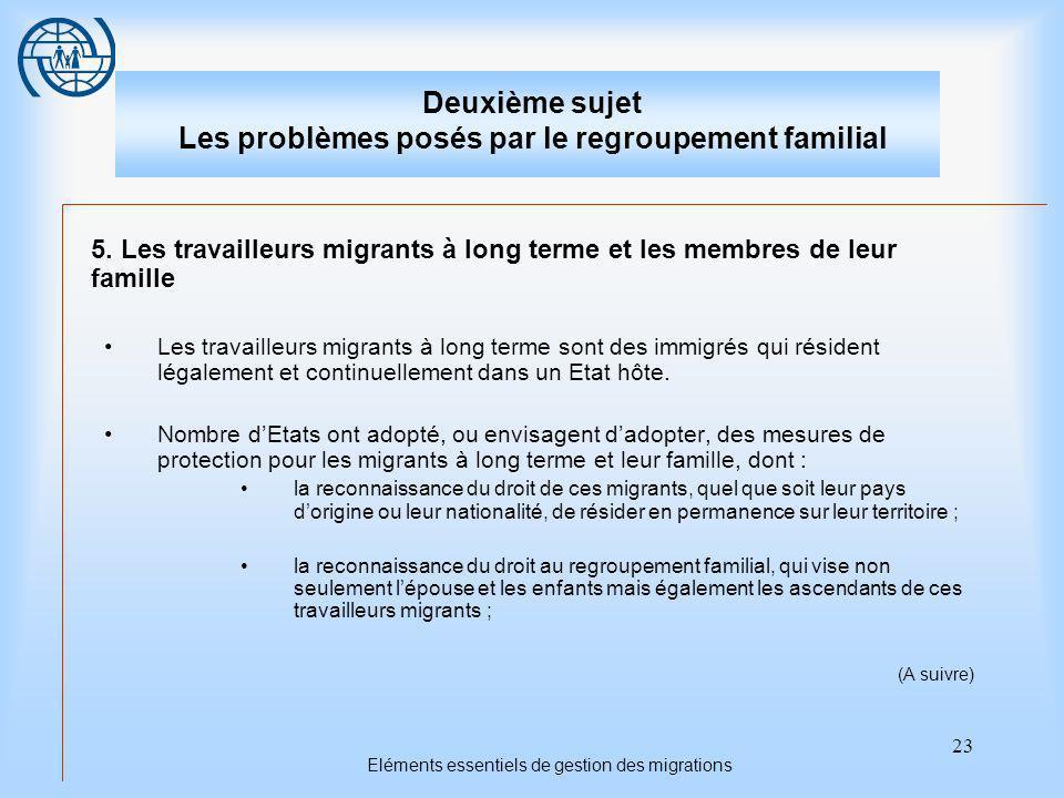 23 Eléments essentiels de gestion des migrations Deuxième sujet Les problèmes posés par le regroupement familial 5.
