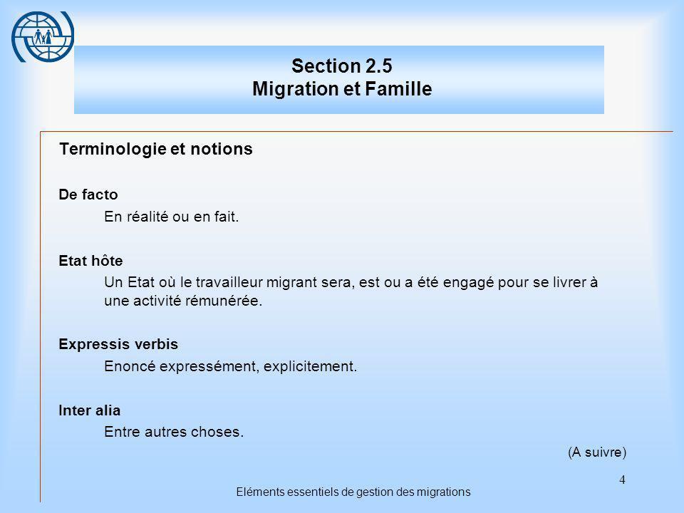 4 Eléments essentiels de gestion des migrations Section 2.5 Migration et Famille Terminologie et notions De facto En réalité ou en fait.