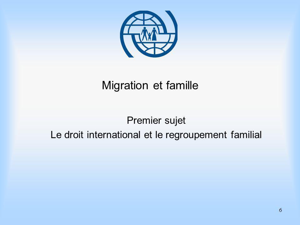 6 Migration et famille Premier sujet Le droit international et le regroupement familial
