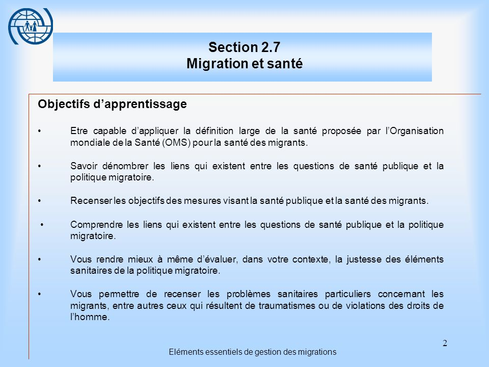 3 Eléments essentiels de gestion des migrations Section 2.7 Migration et santé Titres des sujets Premier sujet: Santé et mobilité Deuxième sujet: Questions de santé publique Troisième sujet: Les migrants particulièrement vulnérables