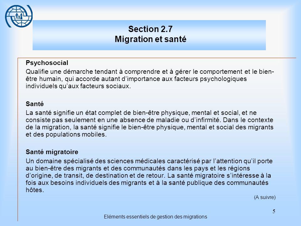 16 Eléments essentiels de gestion des migrations Deuxième sujet Questions de santé publique 2.Les évaluations sanitaires sont effectuées avant larrivée sur le territoire des demandeurs acceptés par les services des pays récepteurs traditionnels.