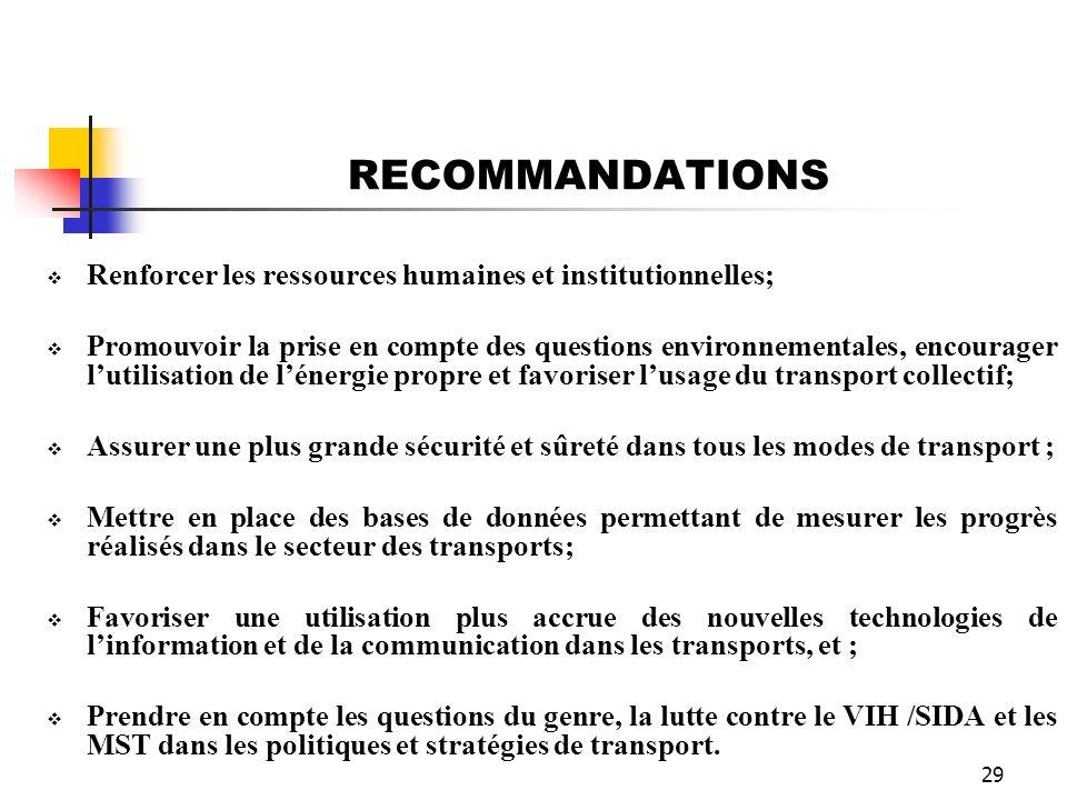 29 RECOMMANDATIONS Renforcer les ressources humaines et institutionnelles; Promouvoir la prise en compte des questions environnementales, encourager l