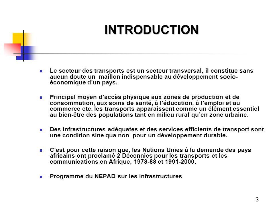 3 INTRODUCTION Le secteur des transports est un secteur transversal, il constitue sans aucun doute un maillon indispensable au développement socio- éc