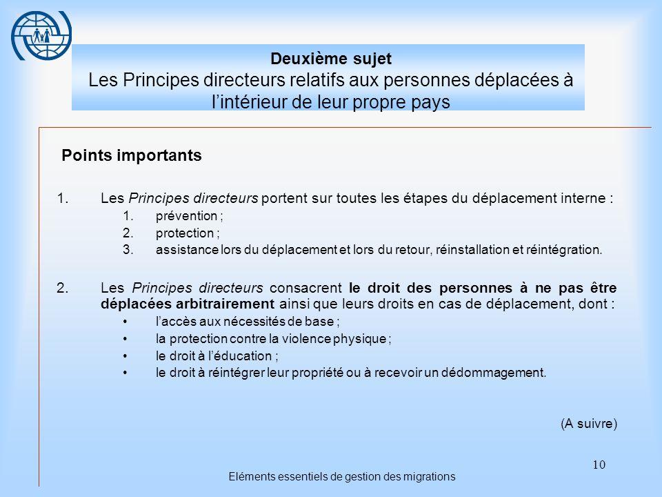 10 Eléments essentiels de gestion des migrations Deuxième sujet Les Principes directeurs relatifs aux personnes déplacées à lintérieur de leur propre