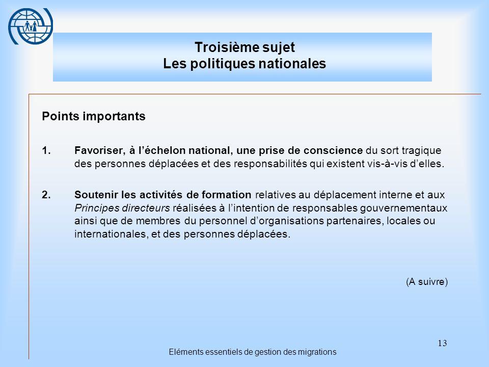 13 Eléments essentiels de gestion des migrations Troisième sujet Les politiques nationales Points importants 1.Favoriser, à léchelon national, une pri
