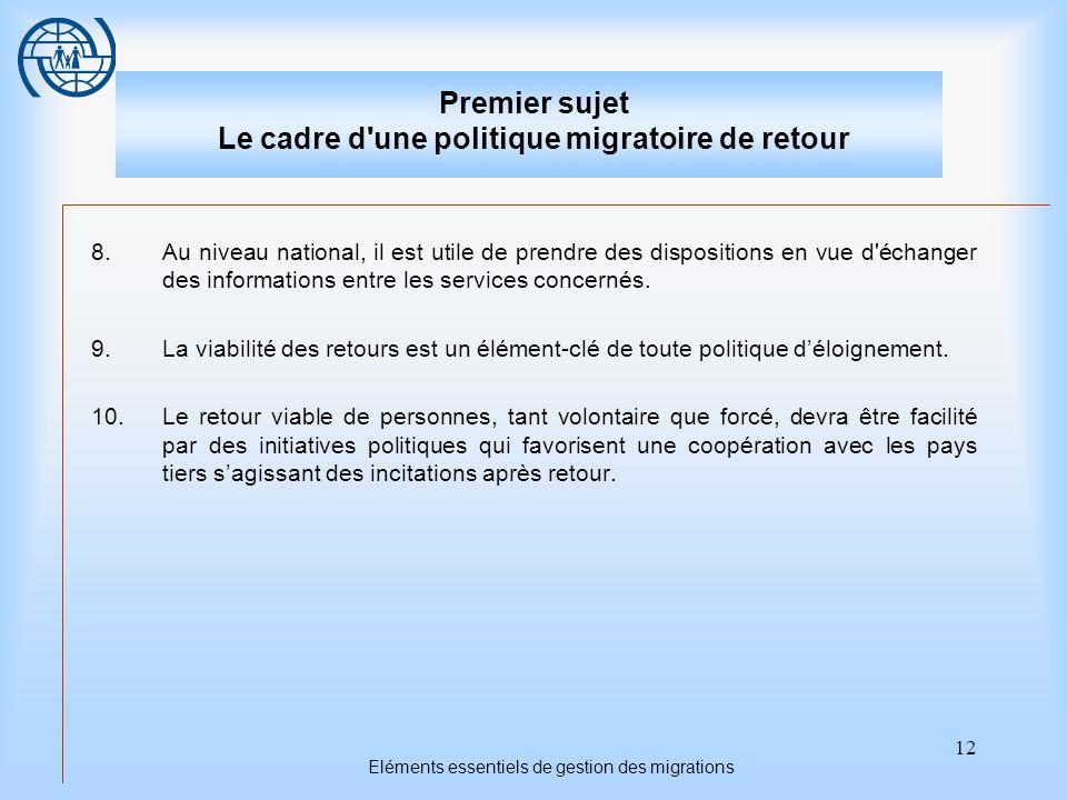 12 Eléments essentiels de gestion des migrations Premier sujet Le cadre d une politique migratoire de retour 8.