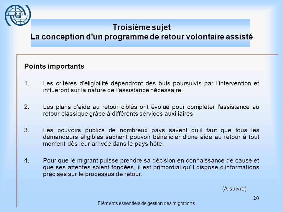 20 Eléments essentiels de gestion des migrations Troisième sujet La conception d'un programme de retour volontaire assisté Points importants 1.Les cri