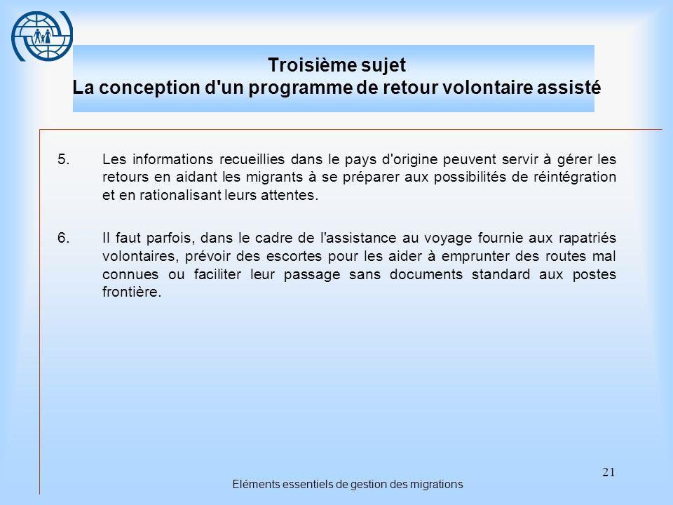 21 Eléments essentiels de gestion des migrations Troisième sujet La conception d un programme de retour volontaire assisté 5.