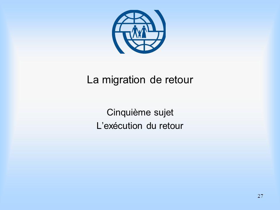 27 La migration de retour Cinquième sujet Lexécution du retour