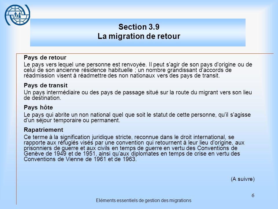 6 Eléments essentiels de gestion des migrations Section 3.9 La migration de retour Pays de retour Le pays vers lequel une personne est renvoyée.
