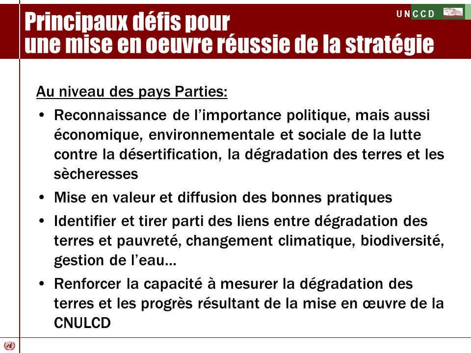 U N C C D Principaux défis pour une mise en oeuvre réussie de la stratégie Au niveau des pays Parties: Reconnaissance de limportance politique, mais a