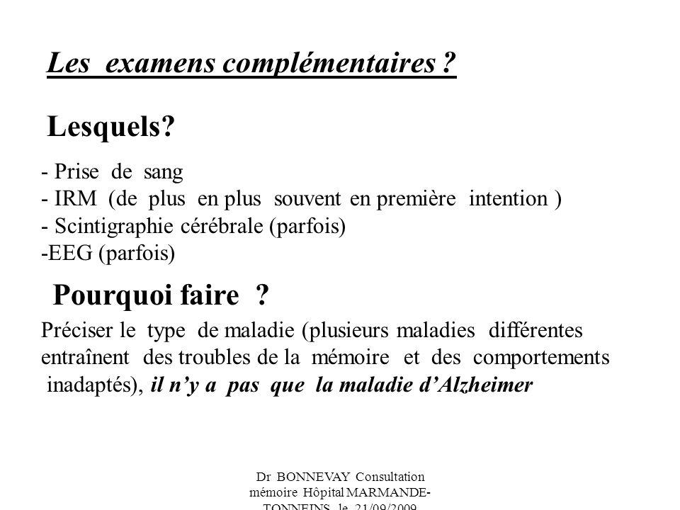 Dr BONNEVAY Consultation mémoire Hôpital MARMANDE- TONNEINS le 21/09/2009 Les examens complémentaires ? Lesquels? - Prise de sang - IRM (de plus en pl