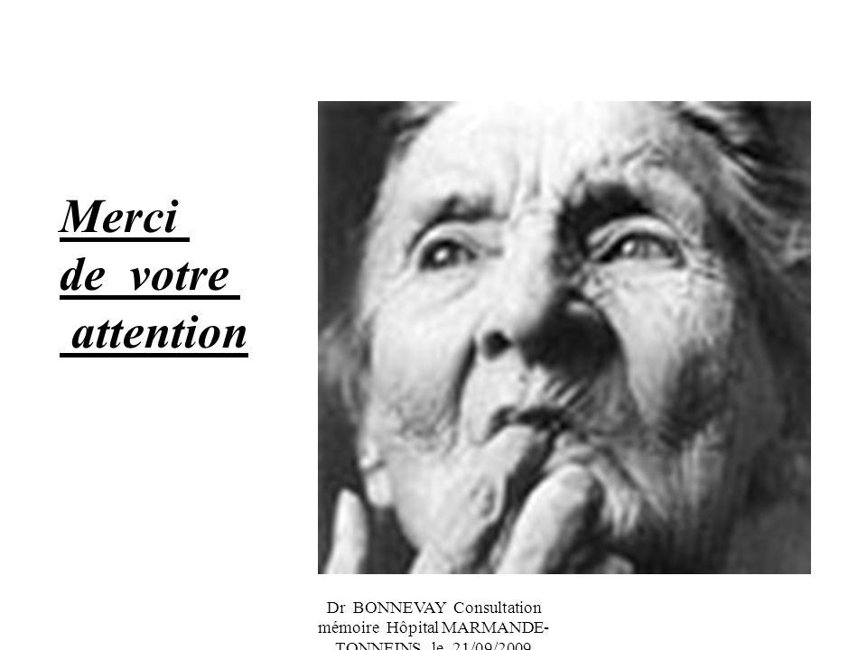 Dr BONNEVAY Consultation mémoire Hôpital MARMANDE- TONNEINS le 21/09/2009 Merci de votre attention