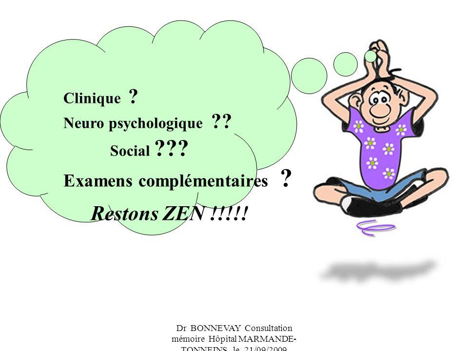 Dr BONNEVAY Consultation mémoire Hôpital MARMANDE- TONNEINS le 21/09/2009 Restons ZEN !!!!! Clinique ? Neuro psychologique ?? Social ??? Examens compl