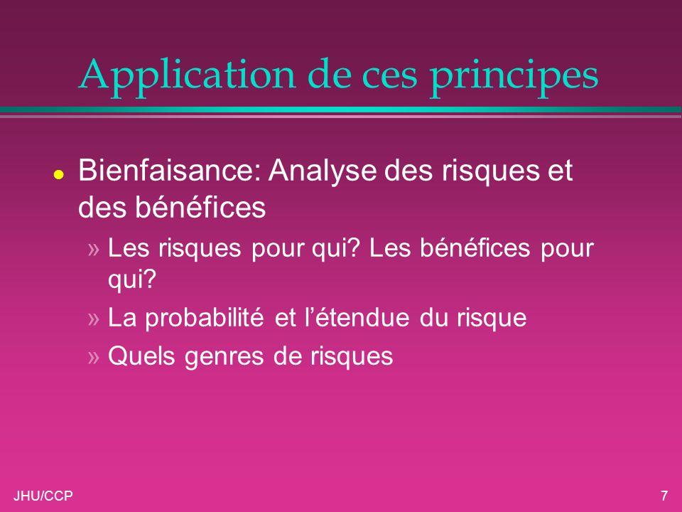 JHU/CCP7 Application de ces principes l Bienfaisance: Analyse des risques et des bénéfices »Les risques pour qui? Les bénéfices pour qui? »La probabil