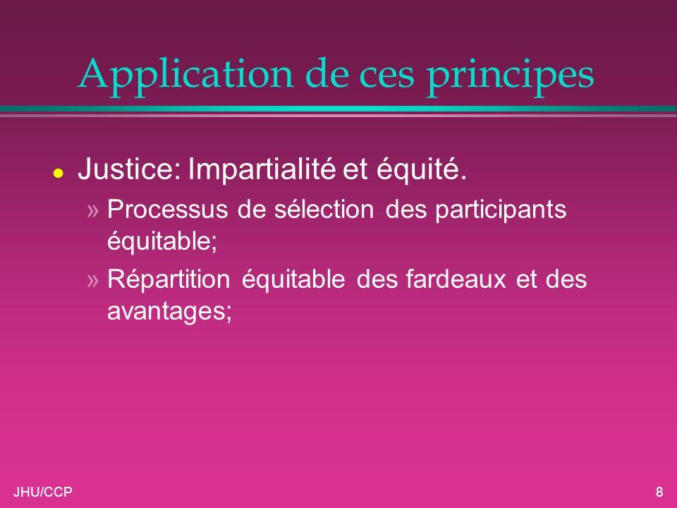 JHU/CCP8 Application de ces principes l Justice: Impartialité et équité. »Processus de sélection des participants équitable; »Répartition équitable de