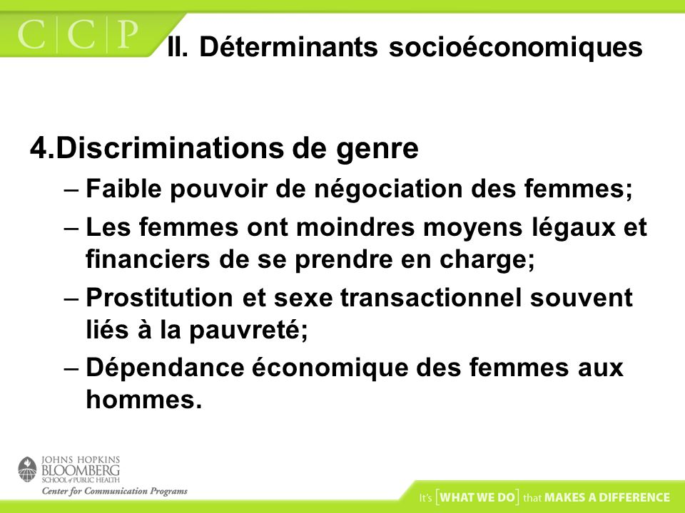 II. Déterminants socioéconomiques 4.Discriminations de genre –Faible pouvoir de négociation des femmes; –Les femmes ont moindres moyens légaux et fina