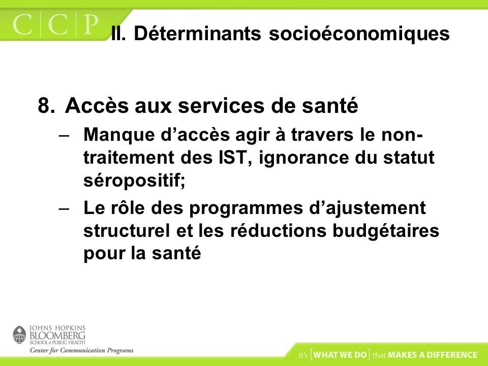 II. Déterminants socioéconomiques 8.Accès aux services de santé –Manque daccès agir à travers le non- traitement des IST, ignorance du statut séroposi