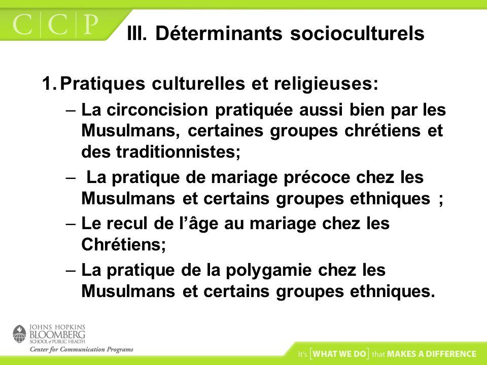 III. Déterminants socioculturels 1.Pratiques culturelles et religieuses: –La circoncision pratiquée aussi bien par les Musulmans, certaines groupes ch