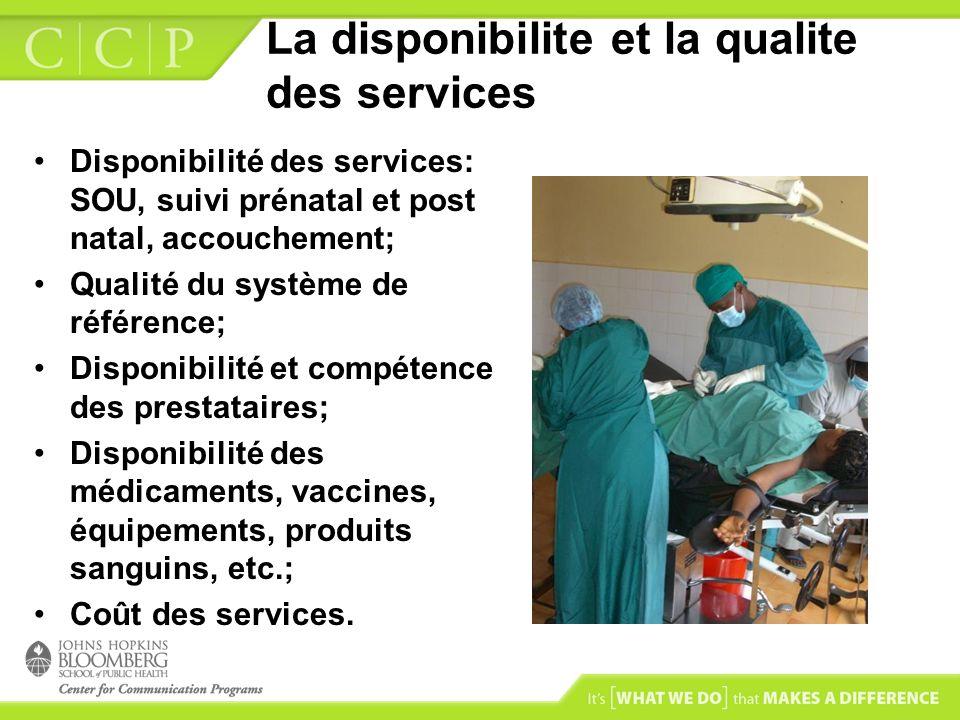 La disponibilite et la qualite des services Disponibilité des services: SOU, suivi prénatal et post natal, accouchement; Qualité du système de référen