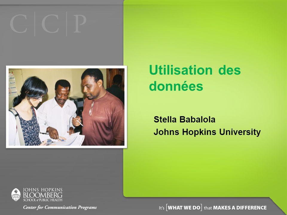 Utilisation des données Stella Babalola Johns Hopkins University