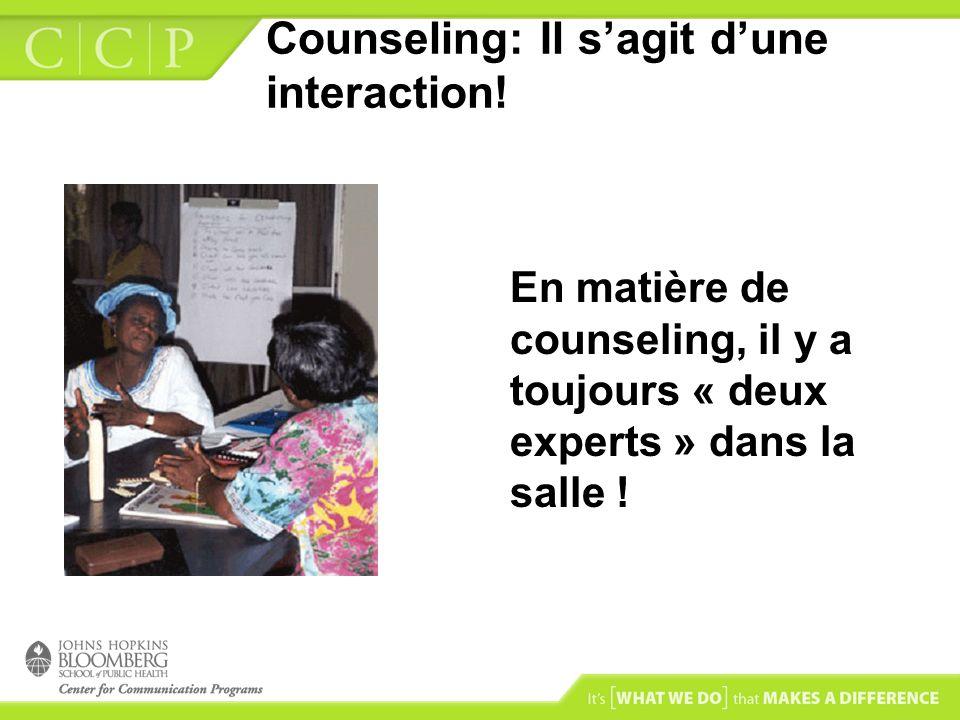 Counseling: Il sagit dune interaction! En matière de counseling, il y a toujours « deux experts » dans la salle !