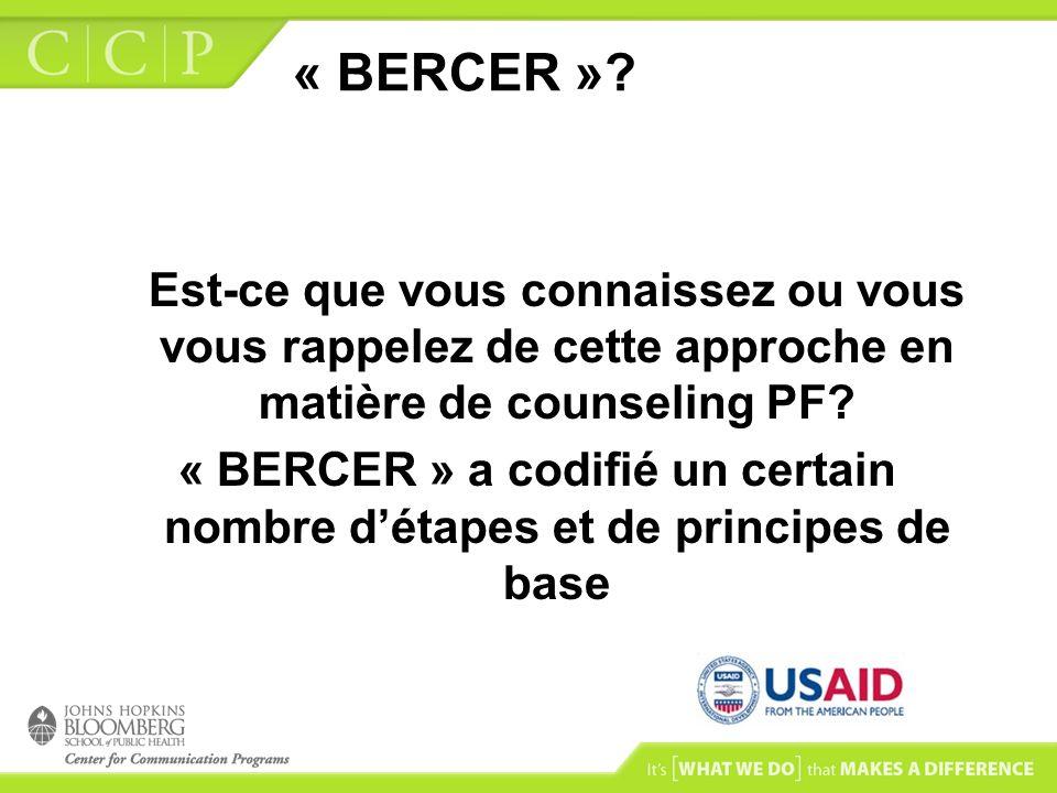 « BERCER »? Est-ce que vous connaissez ou vous vous rappelez de cette approche en matière de counseling PF? « BERCER » a codifié un certain nombre dét