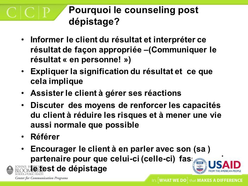 Pourquoi le counseling post dépistage? Informer le client du résultat et interpréter ce résultat de façon appropriée –(Communiquer le résultat « en pe