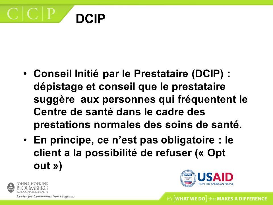 DCIP Conseil Initié par le Prestataire (DCIP) : dépistage et conseil que le prestataire suggère aux personnes qui fréquentent le Centre de santé dans