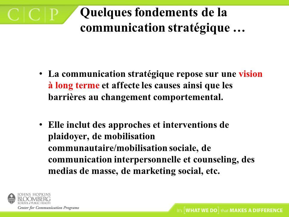Quelques fondements de la communication stratégique … La communication stratégique repose sur une vision à long terme et affecte les causes ainsi que