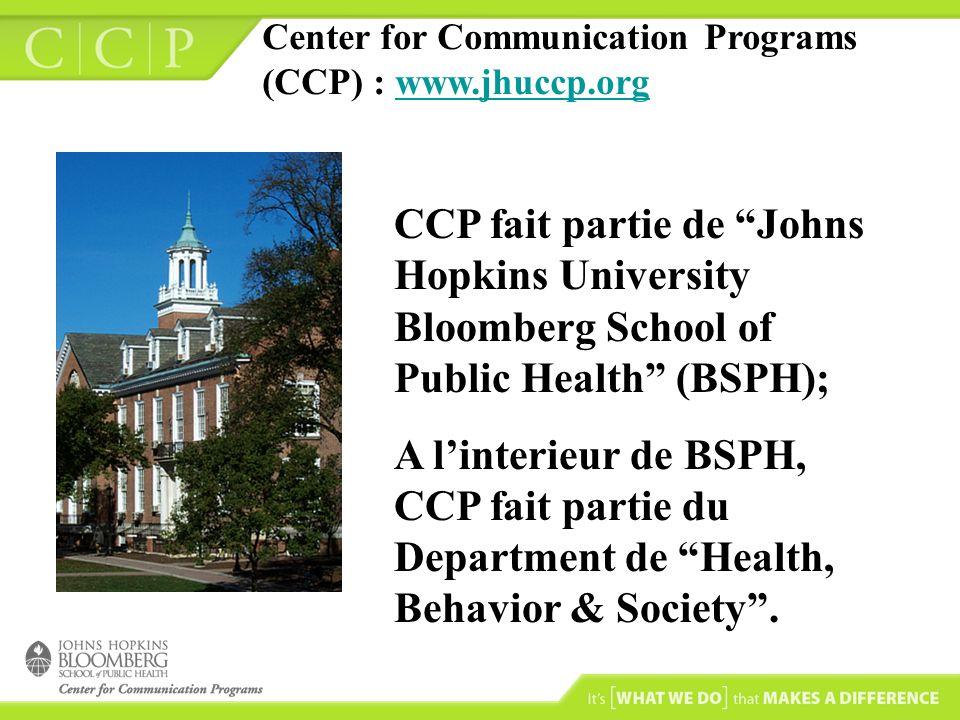 CCP fait partie de Johns Hopkins University Bloomberg School of Public Health (BSPH); A linterieur de BSPH, CCP fait partie du Department de Health, B