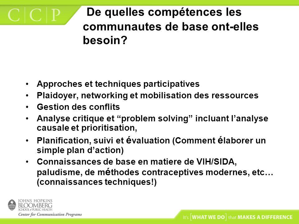 De quelles compétences les communautes de base ont-elles besoin? Approches et techniques participatives Plaidoyer, networking et mobilisation des ress