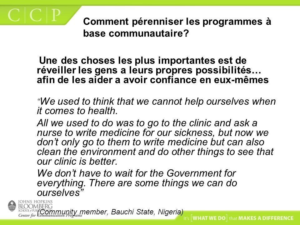 Comment pérenniser les programmes à base communautaire? Une des choses les plus importantes est de réveiller les gens a leurs propres possibilités… af