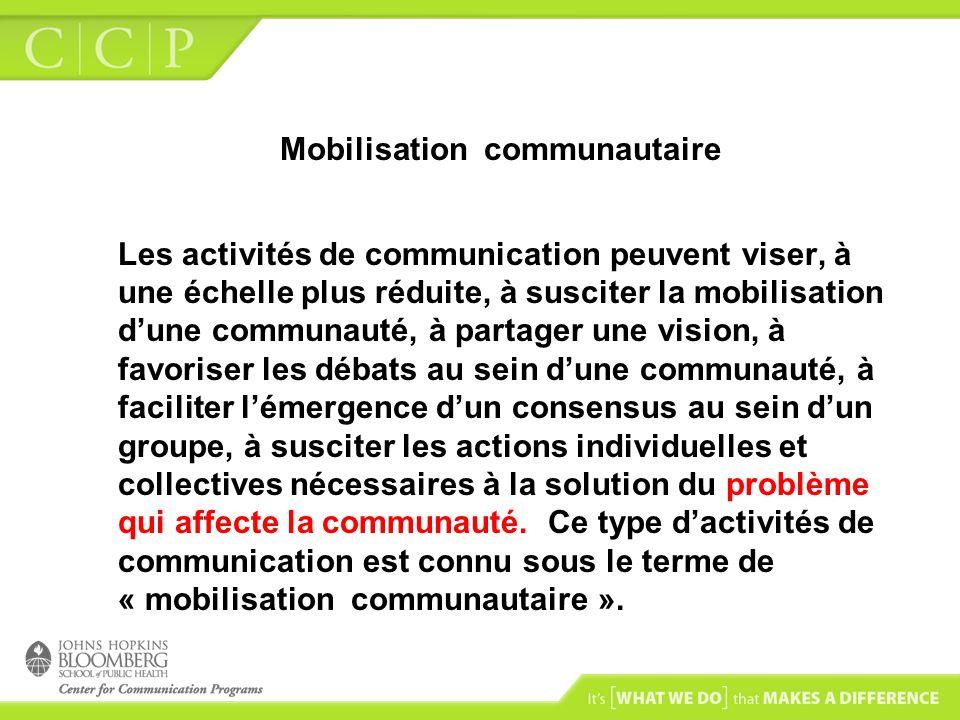 Mobilisation communautaire Les activités de communication peuvent viser, à une échelle plus réduite, à susciter la mobilisation dune communauté, à par