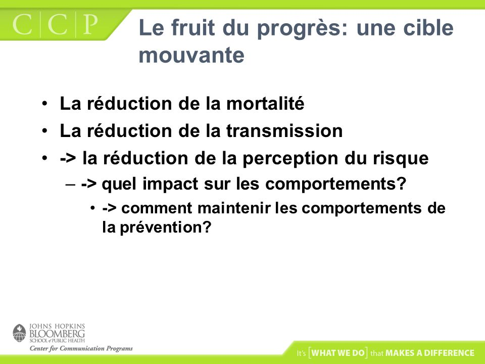 Le fruit du progrès: une cible mouvante La réduction de la mortalité La réduction de la transmission -> la réduction de la perception du risque –-> qu