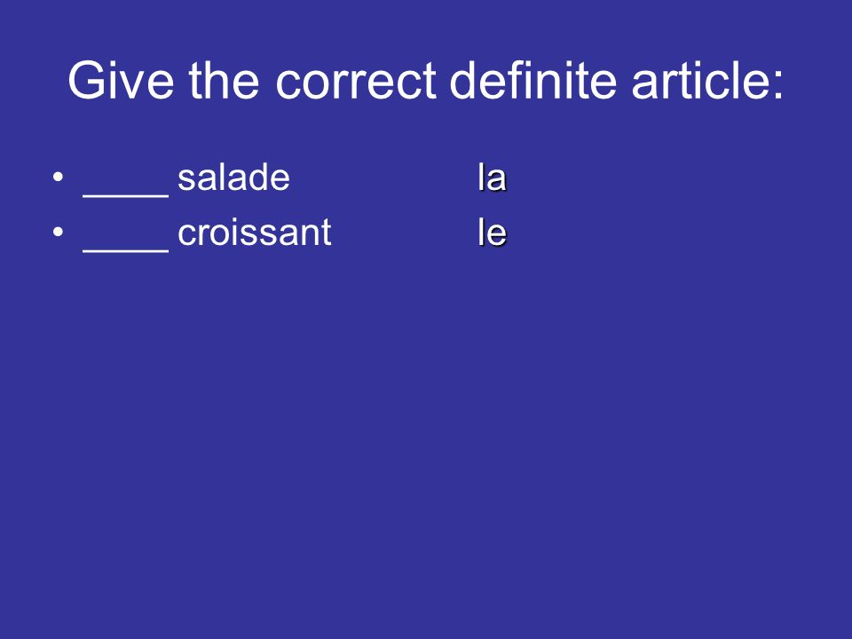Give the correct definite article: la____ saladela le____ croissantle