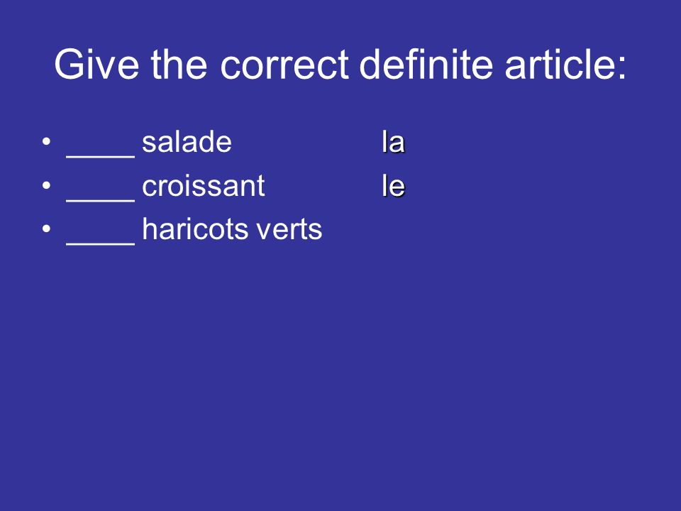 Give the correct definite article: la____ saladela le____ croissantle ____ haricots verts