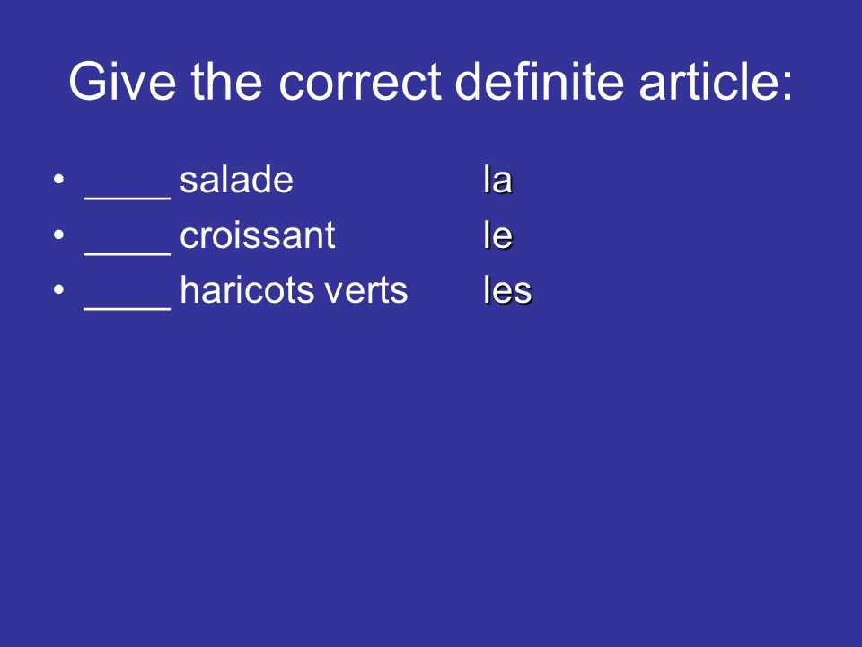 Give the correct definite article: la____ saladela le____ croissantle les____ haricots vertsles