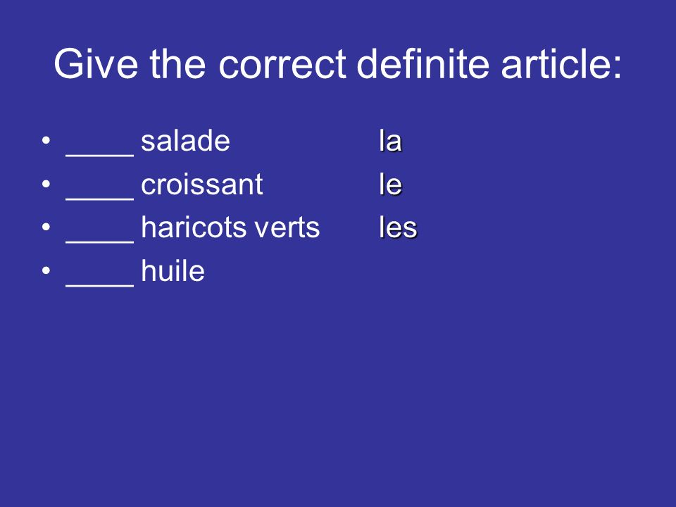Give the correct definite article: la____ saladela le____ croissantle les____ haricots vertsles ____ huile