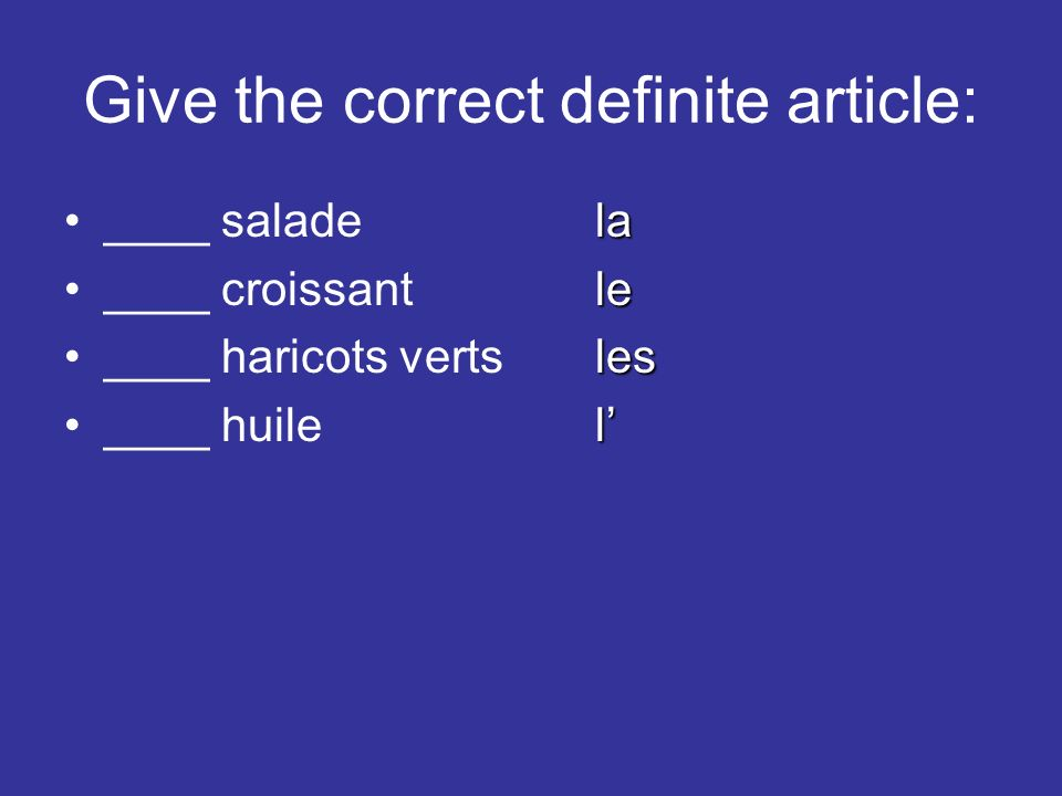 Give the correct definite article: la____ saladela le____ croissantle les____ haricots vertsles l____ huilel