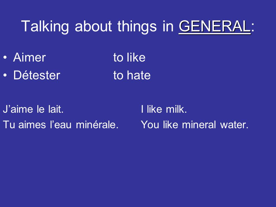 GENERAL Talking about things in GENERAL: Aimerto like Détesterto hate Jaime le lait.