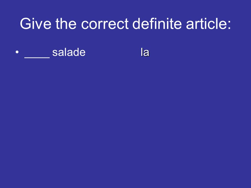 Give the correct definite article: la____ saladela ____ croissant