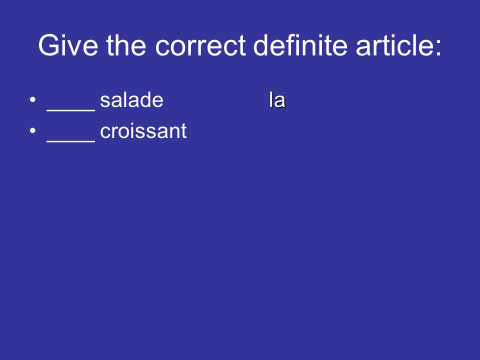 Give the correct definite article: la____ saladela ____ croissant