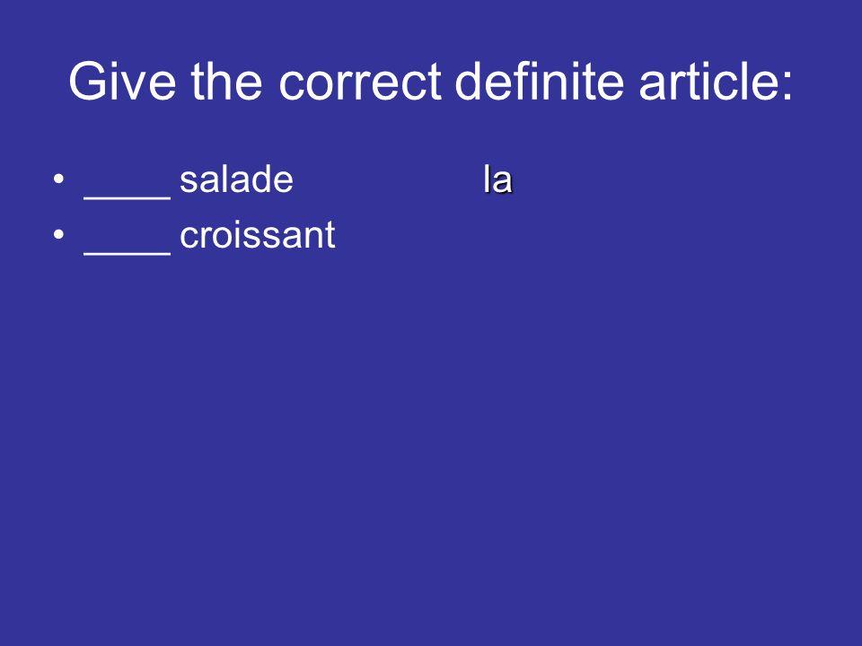 Give the correct definite article: la____ saladela le____ croissantle